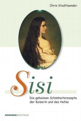 Sisi – Die geheimen Schönheitsrezepte der Kaiserin und des Hofes