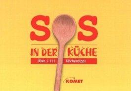 SOS in der Küche. Über 1111 Küchentipps