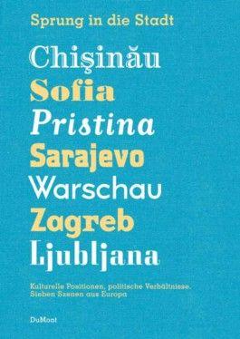 Sprung in die Stadt. Chisinau, Sofia, Pristina, Sarajevo, Warschau, Zagreb, Ljubljana
