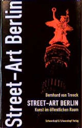 Street- Art Berlin. Kunst im öffentlichen Raum