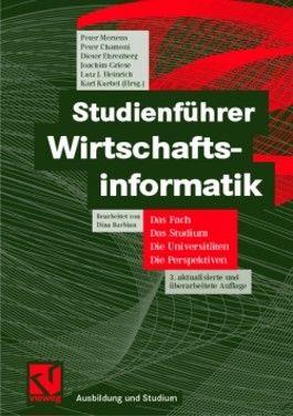 Studienführer Wirtschaftsinformatik. Fach, Studium, Universitäten, Perspektiven