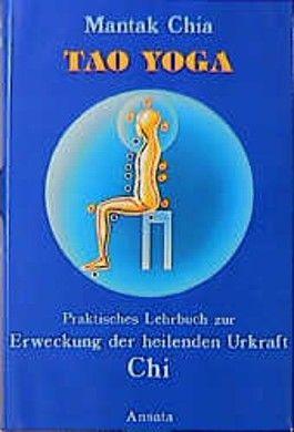 Tao Yoga. Praktisches Lehrbuch zur Erweckung der heilenden Urkraft Chi