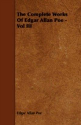 The Complete Works Of Edgar Allan Poe - Vol III