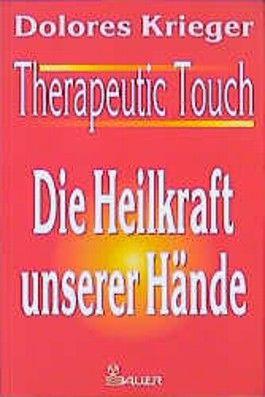 Therapeutic Touch, Die Heilkraft unserer Hände