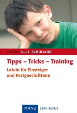 Tipps - Tricks - Training Latein für Einsteiger und Fortgeschrittene