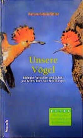 Unsere Vögel. Naturerlebnisführer. Biologie, Verhalten und Schutz. 300 Arten