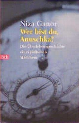 Wer bist du, Anuschka? Die Überlebensgeschichte eines jüdischen Mädchens.