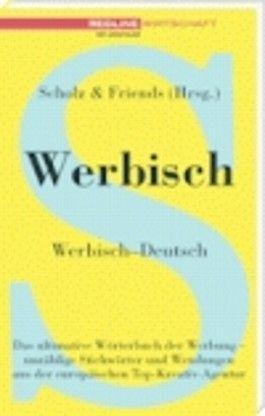 Werbisch-Deutsch.Das ultimative Wörterbuch der Werbung - unzählige Stichworte und Wendungen in einer Richtung