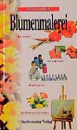 Werkstattbuch Blumenmalerei. Techniken, Anleitungen, Materialien. Ein Gemälde entsteht
