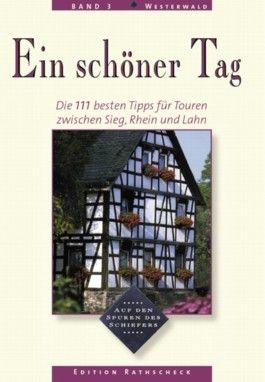 Westerwald - Ein schöner Tag. 111 Top Tipps für Touren zwischen Sieg, Rhein und Lahn