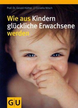 Wie aus Kindern glückliche Erwachsene werden