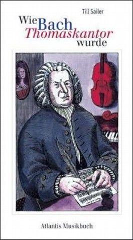 Wie Bach Thomaskantor wurde