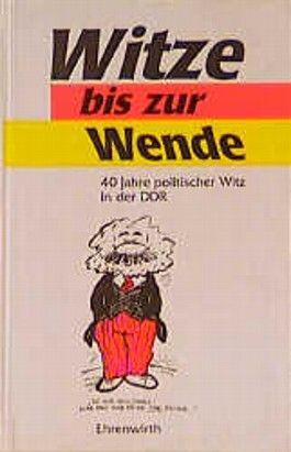 Witze bis zur Wende. 40 Jahre politischer Witz in der DDR