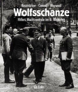 Wolfsschanze. Hitlers Machtzentrale im II. Weltkrieg