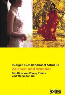 Zeichen und Wunder. Das Kino von Zhang Yimou und Wong Kar-Wai