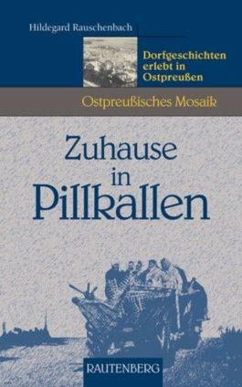 Zuhause in Pillkallen - Dorfgeschichten erlebt in Ostpreußen