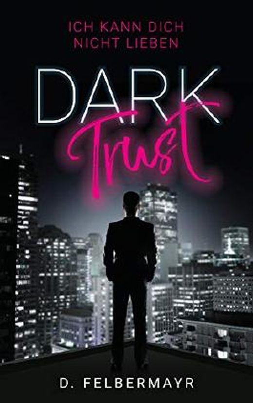 Dark Trust: Ich kann dich nicht lieben von Daniela